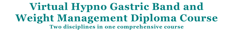 Virtual Hypno Gastric Band and  Weight Management Diploma Course Two disciplines in one comprehensive course
